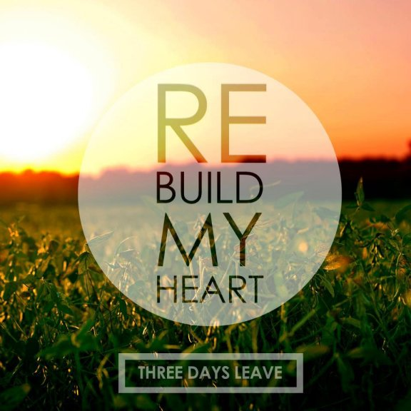 3 Days Leave Rebuild My Heart